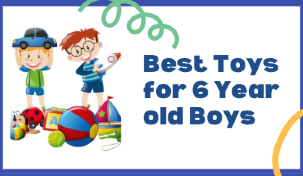 Best 6 Year Old Toys for Boys